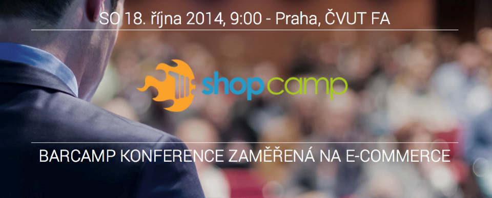 ShopCamp, 18.10.2014 @ 9.00, ČVUT FA